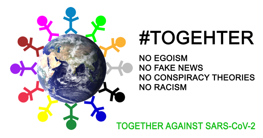 #TOGETHER NO EGOISM NO FAKE NEWS NO CONSPIRACY THEORIES NO RACISM TOGEHTER AGAINST SARS-CoV-2